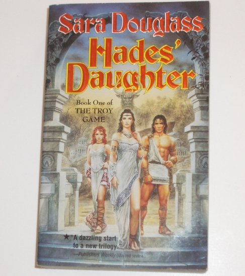 Hades' Daughter by SARA DOUGLASS The Troy Game, Book I 2003