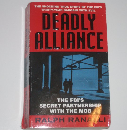Deadly Alliance by RALPH RANALLI The FBI's Secret Partnership with the Mob 2001 True Crime