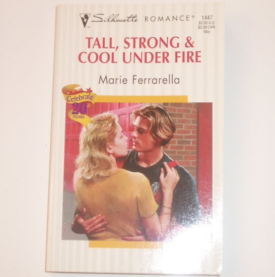 Tall, Strong & Cool Under Fire by MARIE FERRARELLA Silhouette Romance 1447 May 2000