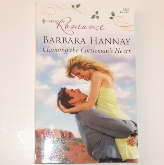 Claiming the Cattleman's Heart by BARBARA HANNAY Harlequin Romance 3925 Dec 2006