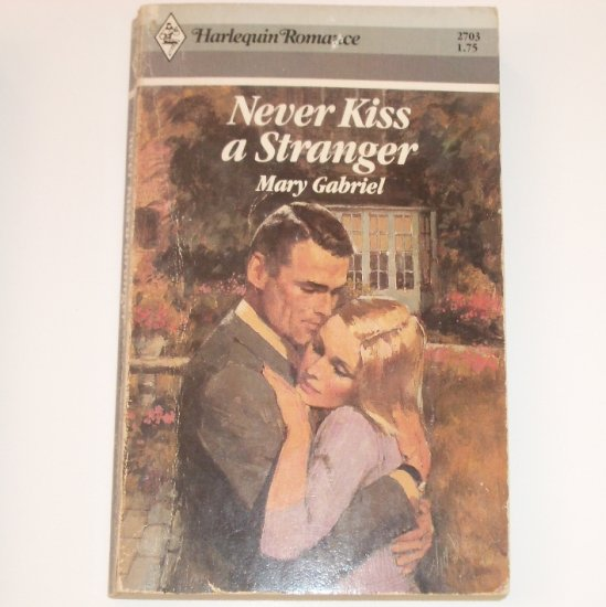 Never Kiss a Stranger by MARY GABRIEL Harlequin Romance 2703 Jul 1985