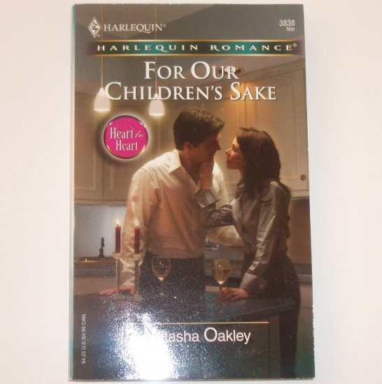 For Our Children's Sake by NATASHA OAKLEY Harlequin Romance 3838 March 2005 Heart to Heart