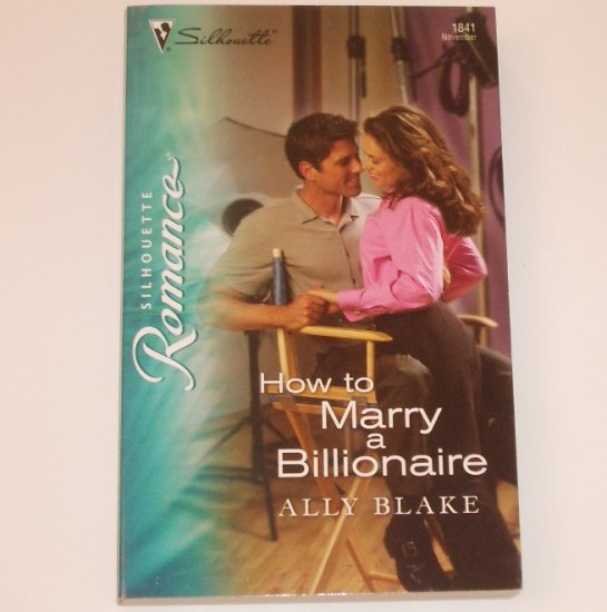 How to Marry a Billionaire by ALLY BLAKE Silhouette Romance 1841 Nov 2006