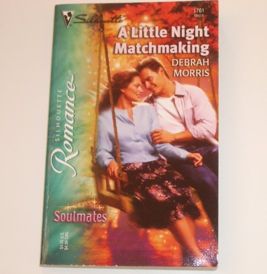 A Little Night Matchmaking by DEBRAH MORRIS Silhouette Romance 1761 May 2005 Soulmates