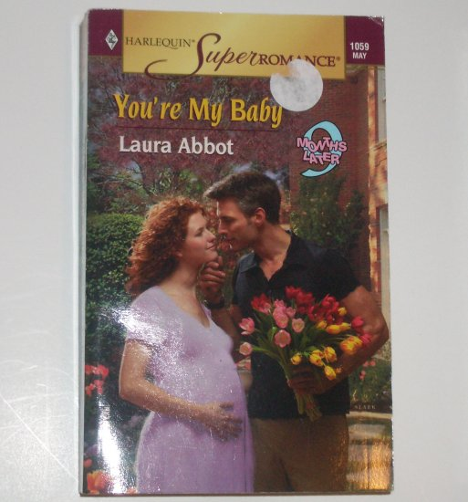 You're My Baby by LAURA ABBOT Harlequin SuperRomance 1059 May 2002 9 Months Later Series