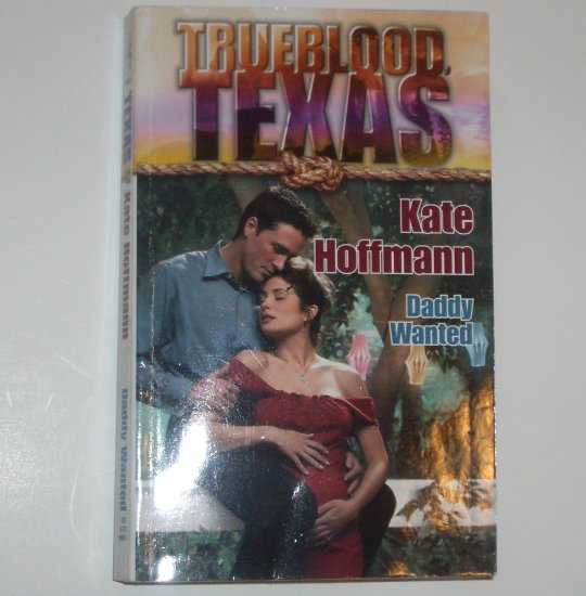 Daddy Wanted by KATE HOFFMANN Trueblood Texas Series 2001