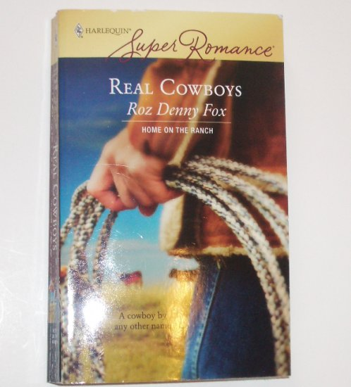 Real Cowboys by ROZ DENNY FOX Harlequin SuperRomance 1412 Apr07 Home on the Ranch