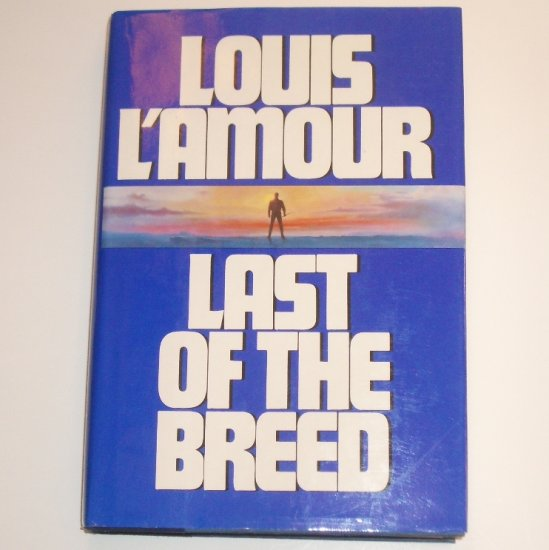 Last of the Breed by LOUIS L'AMOUR Hardcover with Dust Jacket 1986