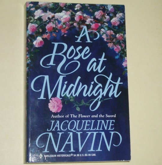 A Rose at Midnight by JACQUELINE NAVIN Harlequin Historical No. 447 1999