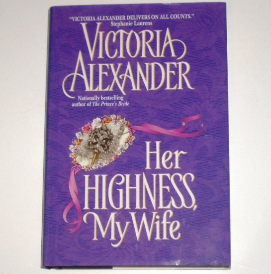 Her Highness, My Wife VICTORIA ALEXANDER Historical Regency Romance 2002 Hardcover Dust Jacket