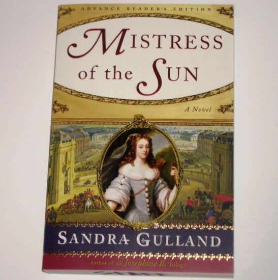 Mistress of the Sun by SANDRA GULLAND Advanced Readers Copy 2008 Historical Novel