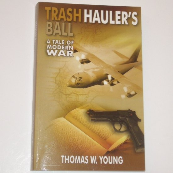 Trash Hauler's Ball by THOMAS W YOUNG A Tale of Modern War Trade Size 2003