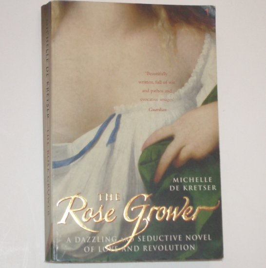 The Rose Grower by MICHELLE de KRETSER Historical French Revolution Romance Trade Size 2000