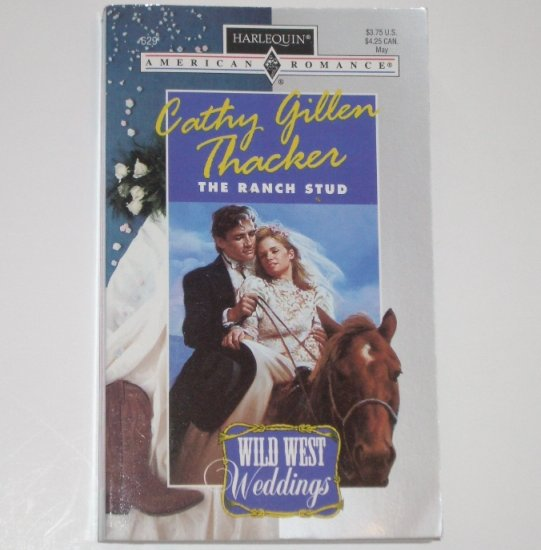 The Ranch Stud by Cathy Gillen Thacker Harlequin American Romance 629 May96 Wild West Weddings