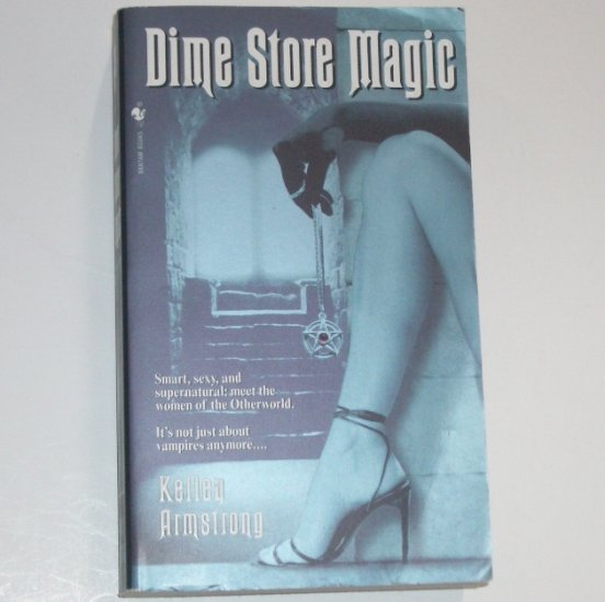 Dime Store Magic by KELLEY ARMSTRONG 2004 Women of the Otherworld Book 3 Supernatural Mystery