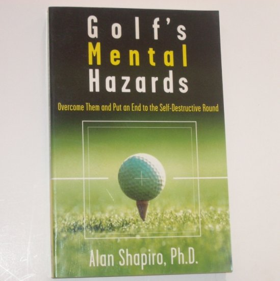 Golf's Mental Hazards by ALAN SHAPIRO, Ph.D. 1996