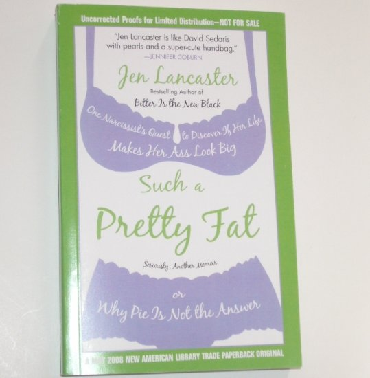 Such a Pretty Fat by JEN LANCASTER Advance Reading Copy ARC 2008