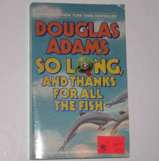 So Long, and Thanks for All the Fish by DOUGLAS ADAMS Hitchhiker's Guide Series #4 1985