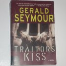 Traitor's Kiss by GERALD SEYMOUR Spy Thriller Trade Size 2007