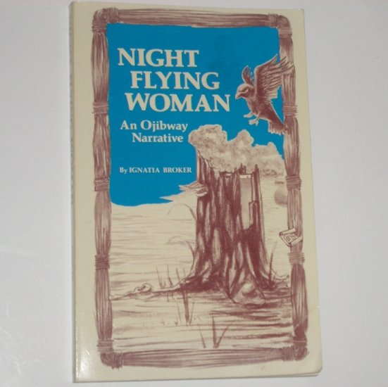 Night Flying Woman An Ojibway Narrative by IGNATIA BROKER Trade Size 1983