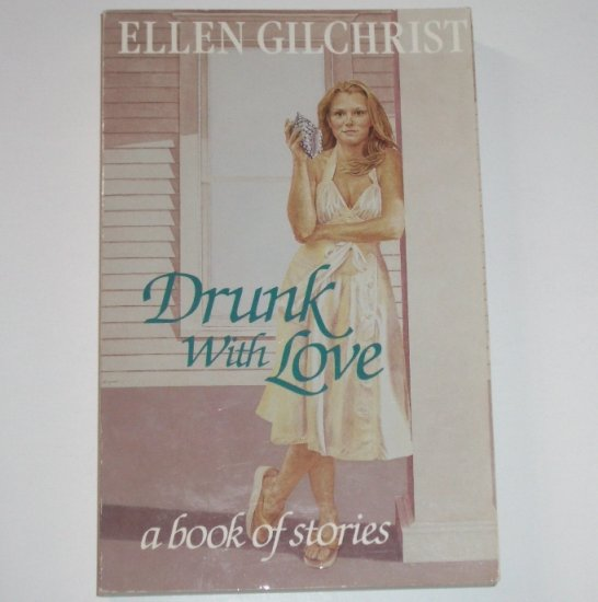Drunk With Love by ELLEN GILCHRIST A Book of Stories First Edition Trade Size Paperback 1986