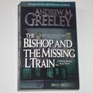 The Bishop and the Missing L Train by ANDREW M GREELEY A Father Blackie Ryan Mystery 2001