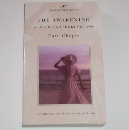 The Awakening and Selected Short Fiction by KATE CHOPIN 2003