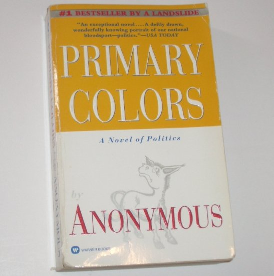 Primary Colors by ANONYMOUS 1996 A Novel of Politics