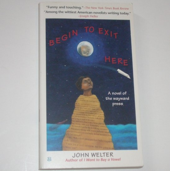 Begin to Exit Here by JOHN WELTER Humorous Fiction 1998
