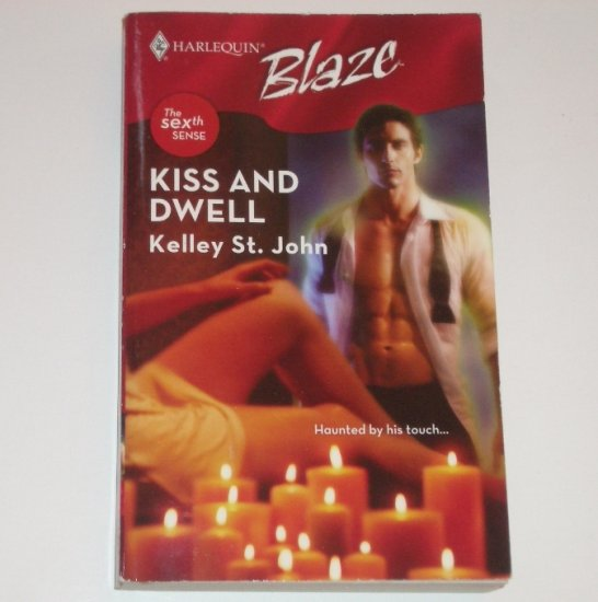 Kiss and Dwell by KELLEY ST JOHN Harlequin Blaze 325 May07 The Sexth Sense