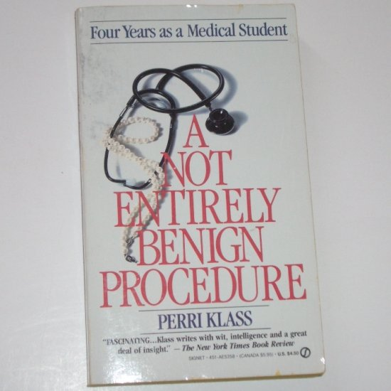 A Not Entirely Benign Procedure by PERRI KLASS 1988 Four Years as a Medical Student