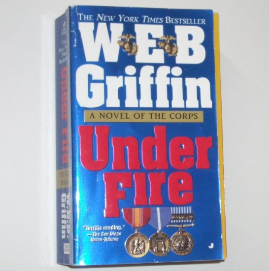 Under Fire by W E B GRIFFIN A Novel of the Marine Corps 2003