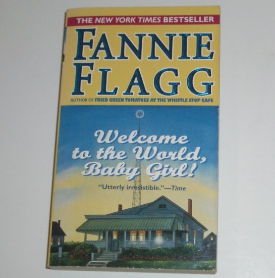 Welcome to the World Baby Girl by FANNIE FLAGG 1999