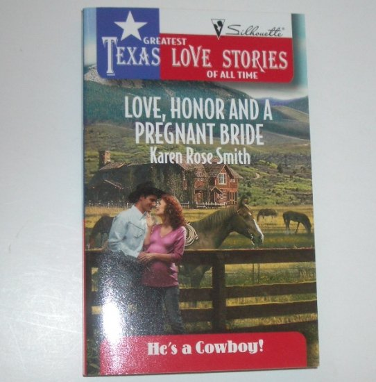Love, Honor and a Pregnant Bride by KAREN ROSE SMITH Greatest Texas Love Stories He's a Cowboy 1998
