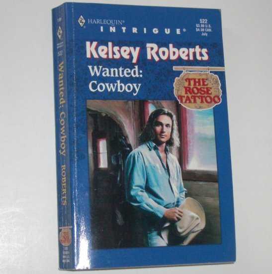 Wanted : Cowboy by KELSEY ROBERTS Harlequin Intrigue 522 Jul99 The Rose Tattoo