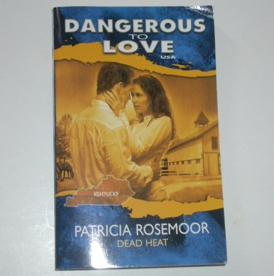 Dead Heat by PATRICIA ROSEMOOR Dangerous to Love Series No 17 Kentucky 1993