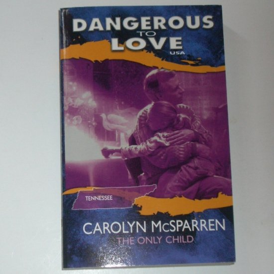 The Only Child by CAROLYN McSPARREN Dangerous to Love No 42 Tennessee 1997