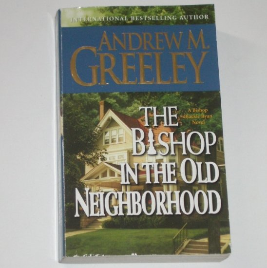 The Bishop in the Old Neighborhood by ANDREW M GREELEY A Bishop Blackie Ryan Mystery 2006