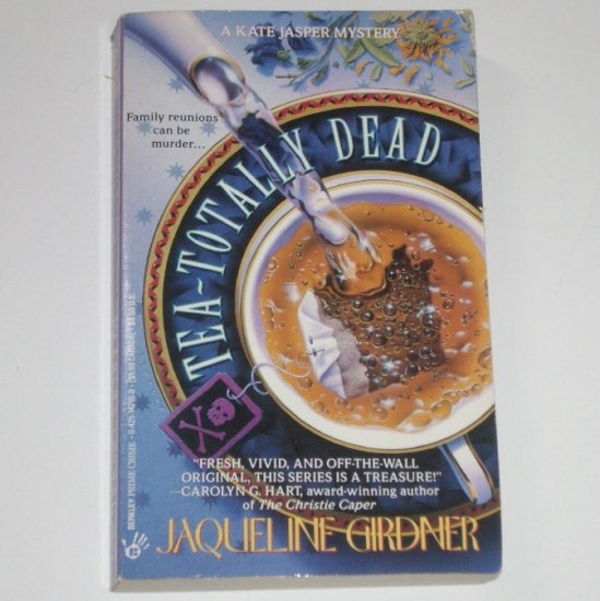 Tea-Totally Dead by JAQUELINE GIRDNER A Kate Jasper Cozy Mystery 1994 Berkley Prime Crime