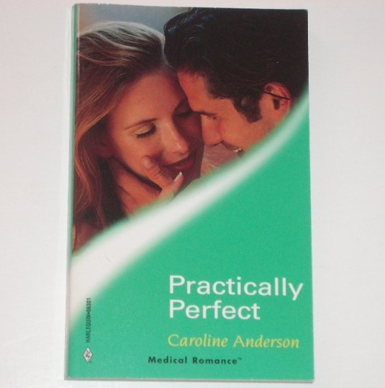 Practically Perfect by CAROLINE ANDERSON Harlequin Medical Romance No 1 1999
