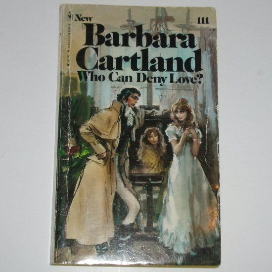Who Can Deny Love by BARBARA CARTLAND Historical Regency Romance 1979 Bantam Romance No 111