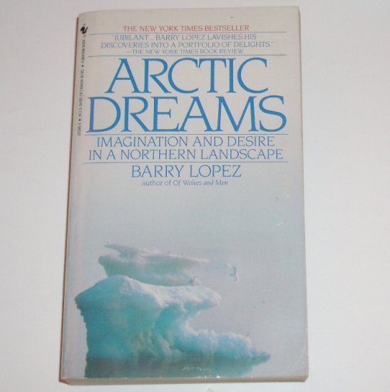 Arctic Dreams by BARRY LOPEZ Nature and Travel 1987