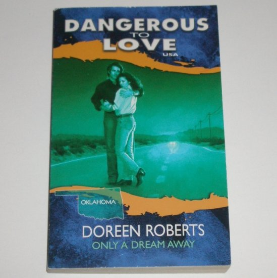Only a Dream Away by DOREEN ROBERTS Dangerous to Love No 36 Oklahoma 1993