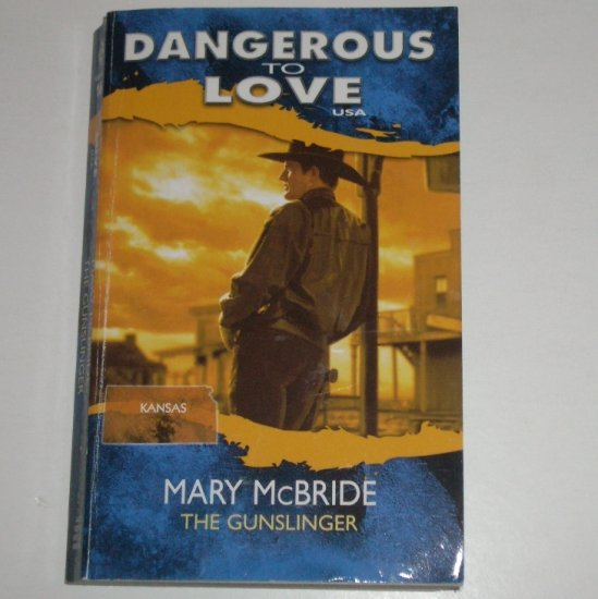 The Gunslinger by MARY McBRIDE Dangerous to Love No 16 Kansas 1995