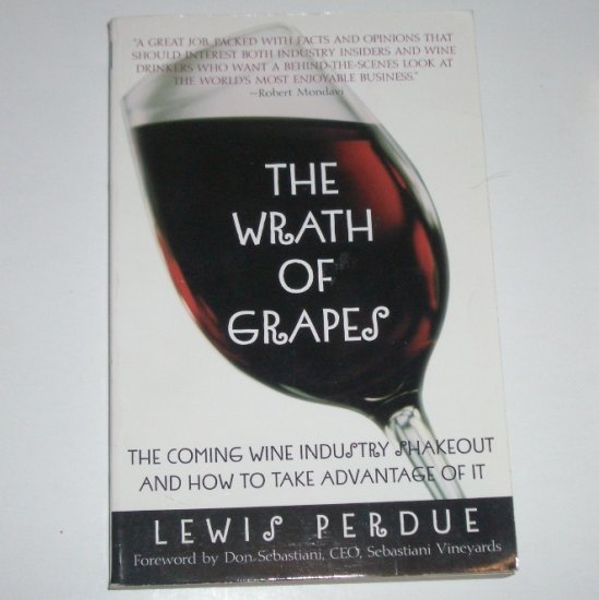 The Wrath of Grapes by Lewis Perdue Wine Industry and Wine History 1999