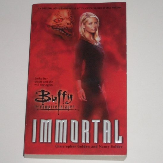 Immortal by CHRISTOPHER GOLDEN and NANCY HOLDER 2000 Buffy the Vampire Slayer