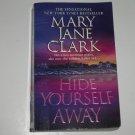 Hide Yourself Away by MARY JANE CLARK Suspense Thriller 2005