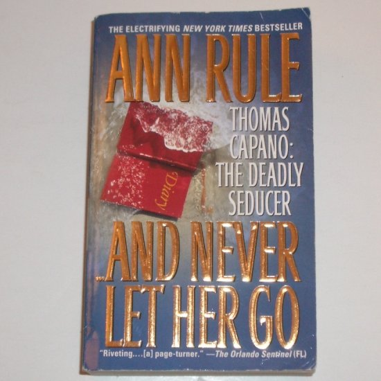 And Never Let Her Go ~ Thomas Capano The Deadly Seducer by ANN RULE True Crime 2000