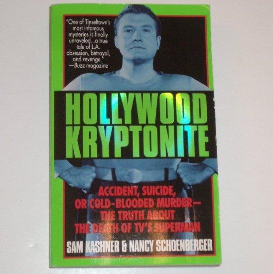 Hollywood Kryptonite by SAM KASHNER and NANCY SCHOENBEGER Death of TV's Superman 1997