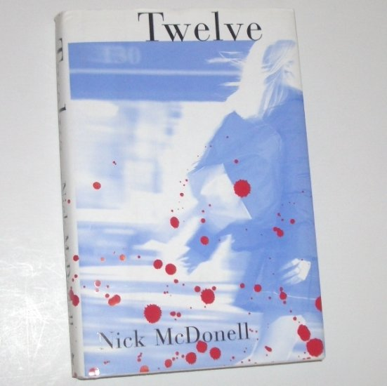 Twelve by NICK McDONELL Hardcover Dust Jacket 2002